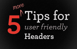 5 More Tips to Make Website Headers More User Friendly